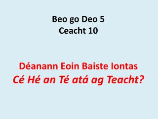 Beo  go  Deo  5 Ceacht  10  Déanann Eoin Baiste Iontas Cé Hé  an  Té atá ag Teacht ?