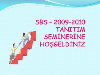 SBS – 2009-2010  TANITIM SEMİNERİNE HOŞGELDİNİZ
