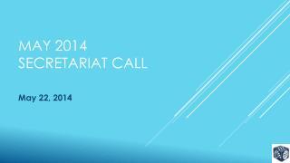 May 2014  Secretariat Call