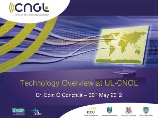 Technology Overview at UL-CNGL