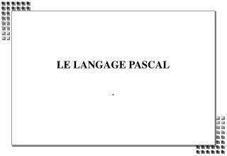 LE LANGAGE PASCAL