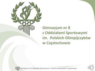 Gimnazjum nr 8  z Oddziałami Sportowymi im.  Polskich Olimpijczyków  w Częstochowie