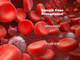 Sample Case Presentation Agatha Stanek July 10, 2010