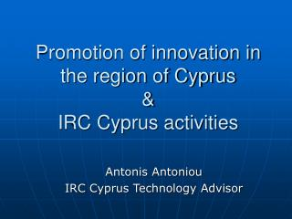 Promotion of innovation in the region of Cyprus &  IRC Cyprus activities