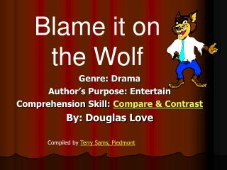 Genre: Drama Author's Purpose: Entertain Comprehension Skill:  Compare & Contrast By: Douglas Love