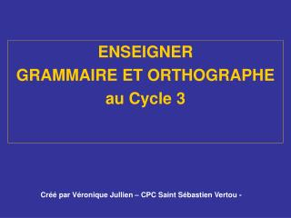 ENSEIGNER  GRAMMAIRE ET ORTHOGRAPHE  au Cycle 3