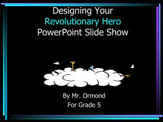 Designing Your  Revolutionary Hero PowerPoint Slide Show