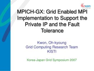 Kwon, Oh-kyoung Grid Computing Research Team KISTI Korea-Japan Grid Symposium 2007