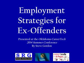 Employment Strategies for  Ex-Offenders Presented at the  Oklahoma CareerTech