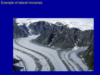 Example of lateral moraines