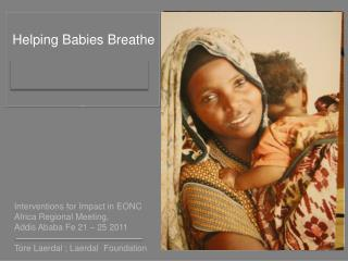 Interventions for Impact in EONC Africa Regional Meeting, Addis Ababa Fe 21 � 25 2011
