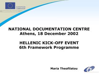 NATIONAL DOCUMENTATION CENTRE Athens, 18 December 2002 HELLENIC KICK-OFF EVENT