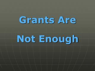 Grants Are