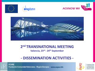 2 nd  TRANSNATIONAL MEETING Valencia, 23 rd  - 24 th  September - DISSEMINATION ACTIVITIES -