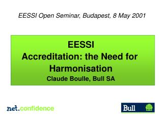 EESSI Accreditation: the Need for  Harmonisation Claude Boulle, Bull SA