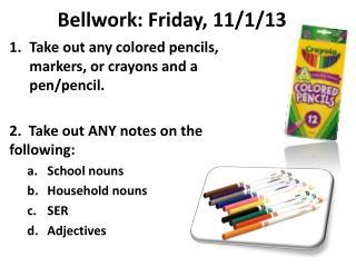 Bellwork: Friday, 11/1/13