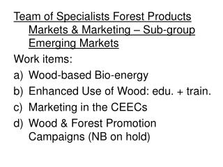 Team of Specialists Forest Products Markets & Marketing � Sub-group Emerging Markets Work items: