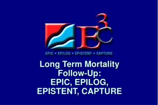 Long Term Mortality Follow-Up:  EPIC, EPILOG, EPISTENT, CAPTURE