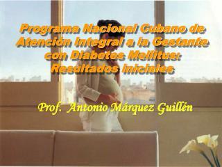 Programa Nacional Cubano de Atenci n Integral a la Gestante con Diabetes Mellitus: Resultados iniciales
