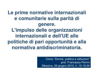 """Corso """"Donne, politica e istituzioni"""" prof. Francesca Perrini Messina, 26 giugno 2013, h. 15-19.00"""