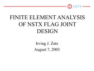 FINITE ELEMENT ANALYSIS OF NSTX FLAG JOINT DESIGN