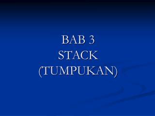 BAB 3 STACK (TUMPUKAN)