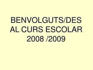 BENVOLGUTS/DES  AL CURS ESCOLAR 2008 /2009
