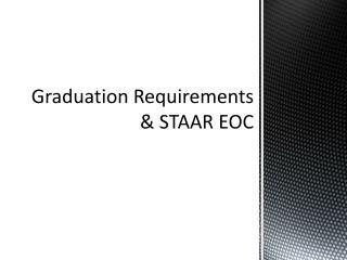 Graduation Requirements  & STAAR EOC