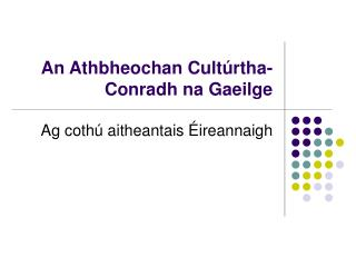 An Athbheochan Cult�rtha- Conradh na Gaeilge