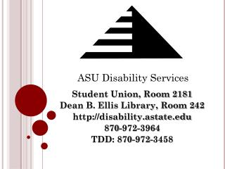Student Union, Room 2181 Dean B. Ellis Library, Room 242 disability.astate 870-972-3964