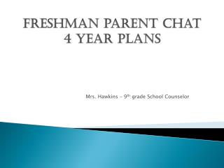 Freshman parent Chat 4  Year  plans