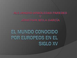 EL MUNDO CONOCIDO POR EUROPEOS EN EL SIGLO  XV