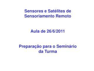 Sensores e Satélites de Sensoriamento Remoto Aula de 26/6/2011
