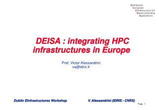 DEISA : integrating HPC infrastructures in Europe Prof. Victor Alessandrini  va@idris.fr