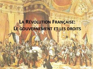 La Révolution  Française : Le  gouvernement  et les  droits