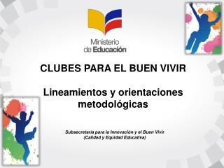 CLUBES PARA EL BUEN VIVIR Lineamientos y orientaciones metodológicas