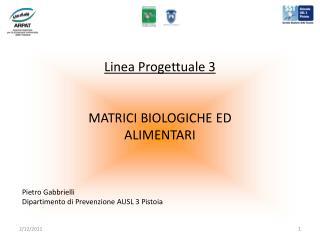 Linea Progettuale 3 MATRICI BIOLOGICHE ED ALIMENTARI
