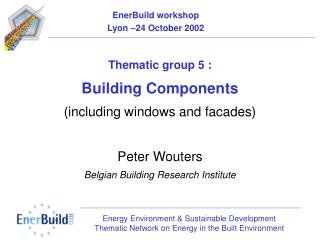 Thematic group 5 :  Building Components (including windows and facades) Peter Wouters