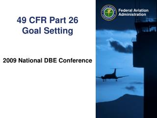 49 CFR Part 26 Goal Setting 2009 National DBE Conference