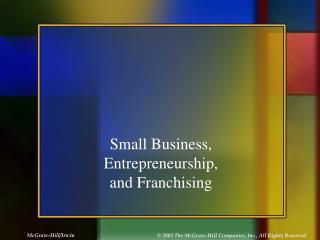 Small Business, Entrepreneurship,  and Franchising