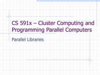 CS 591x – Cluster Computing and Programming Parallel Computers