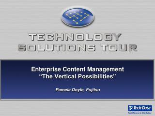 """Enterprise Content Management """"The Vertical Possibilities"""" Pamela Doyle, Fujitsu"""