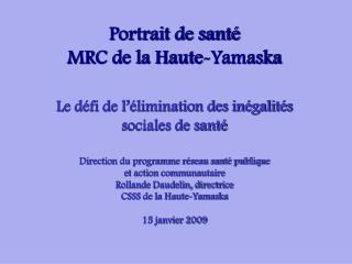 Portrait de sant  MRC de la Haute-Yamaska   Le d fi de l  limination des in galit s sociales de sant    Direction du pro
