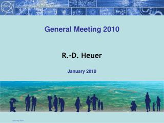 General Meeting 2010 R.-D. Heuer January 2010