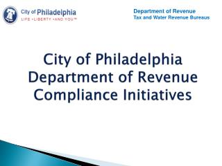 City of Philadelphia Department of Revenue Compliance Initiatives
