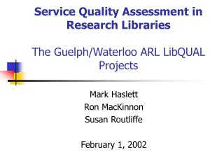 Service Quality Assessment in Research Libraries The Guelph/Waterloo ARL LibQUAL Projects