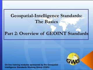 Geospatial-Intelligence Standards: The Basics  Part 2: Overview of GEOINT Standards