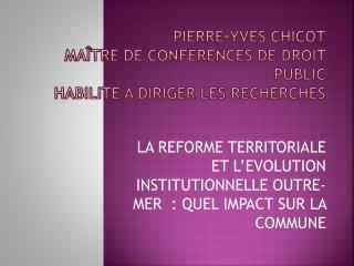Pierre-Yves CHICOT Maître de conférences de droit public HABILITE A DIRIGER LES RECHERCHES