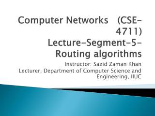 Computer Networks   (CSE-4711) Lecture-Segment-5- Routing algorithms