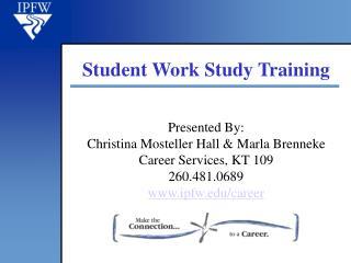 Presented By: Christina  Mosteller  Hall &  Marla  Brenneke Career Services, KT 109 260.481.0689